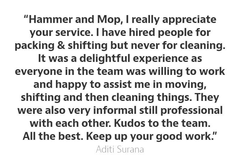 Hammer and Mop shares how Aditi Surana is a wonderful patron who helped with valuable feedback, We helped with Moving In Cleaning, and we're glad we did!